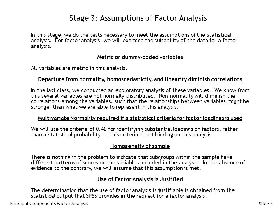Slide 4 Stage 3: Assumptions of Factor Analysis In this stage, we do the tests necessary to meet the assumptions of the statistical analysis.