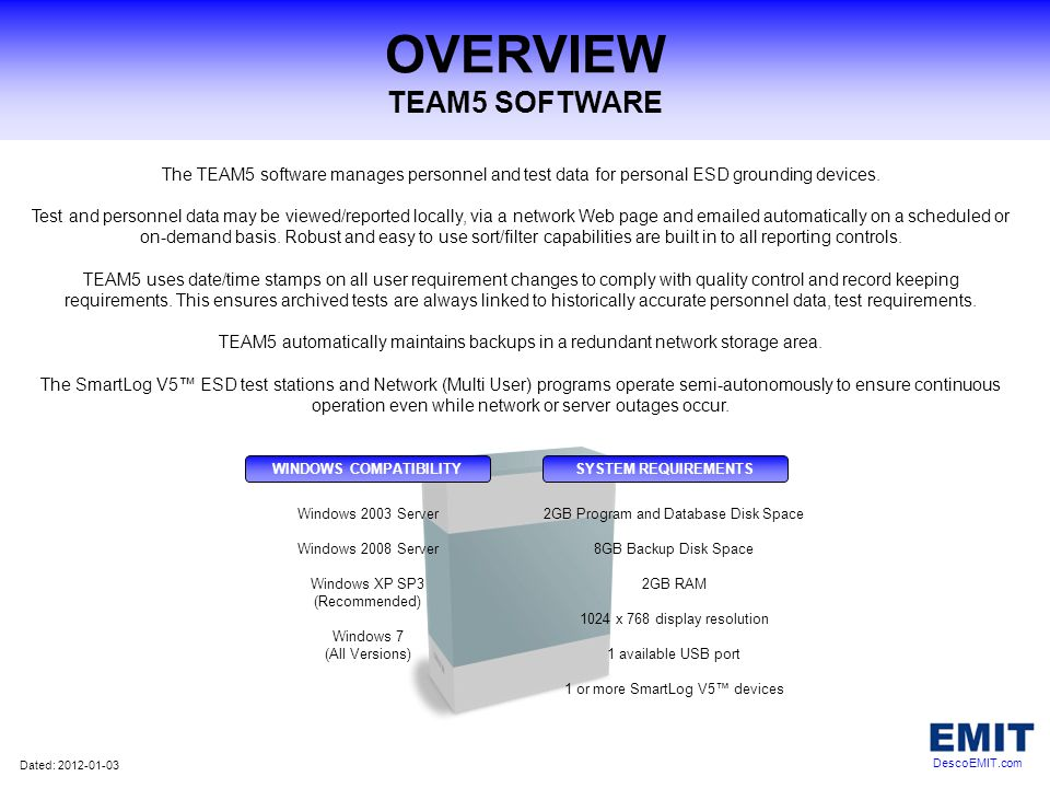 OVERVIEW TEAM5 SOFTWARE The TEAM5 software manages personnel and test data for personal ESD grounding devices. Test and personnel data may be viewed/r
