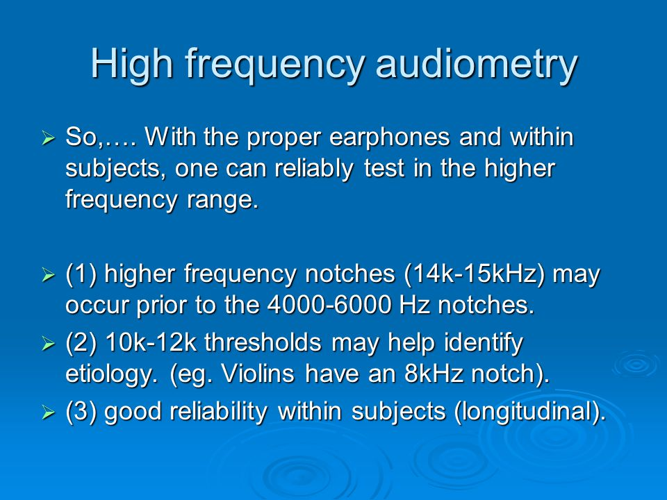 High frequency audiometry  So,….