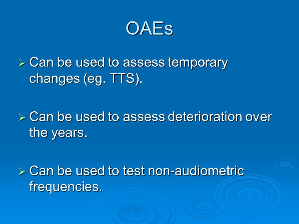 OAEs  Can be used to assess temporary changes (eg.