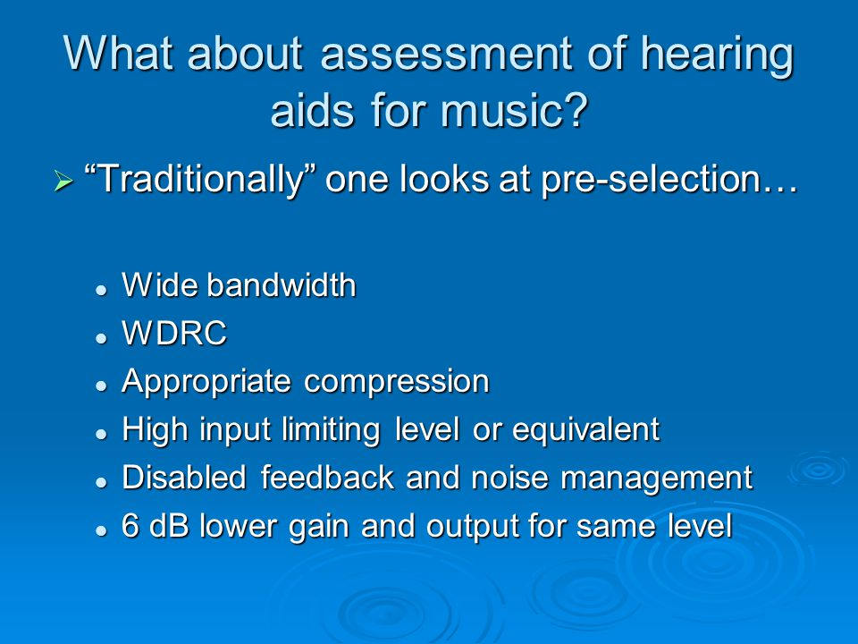 What about assessment of hearing aids for music.