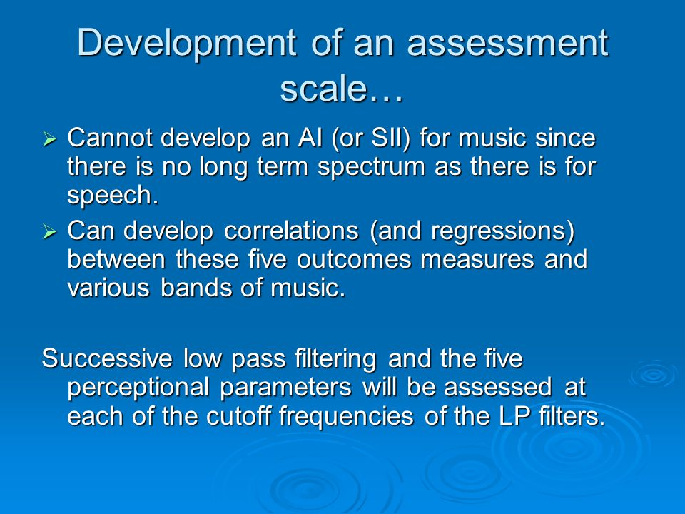 Development of an assessment scale…  Cannot develop an AI (or SII) for music since there is no long term spectrum as there is for speech.