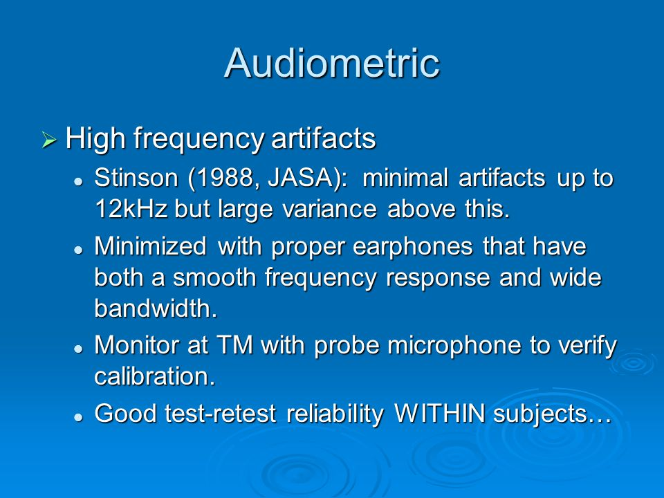 Audiometric  High frequency artifacts Stinson (1988, JASA): minimal artifacts up to 12kHz but large variance above this.