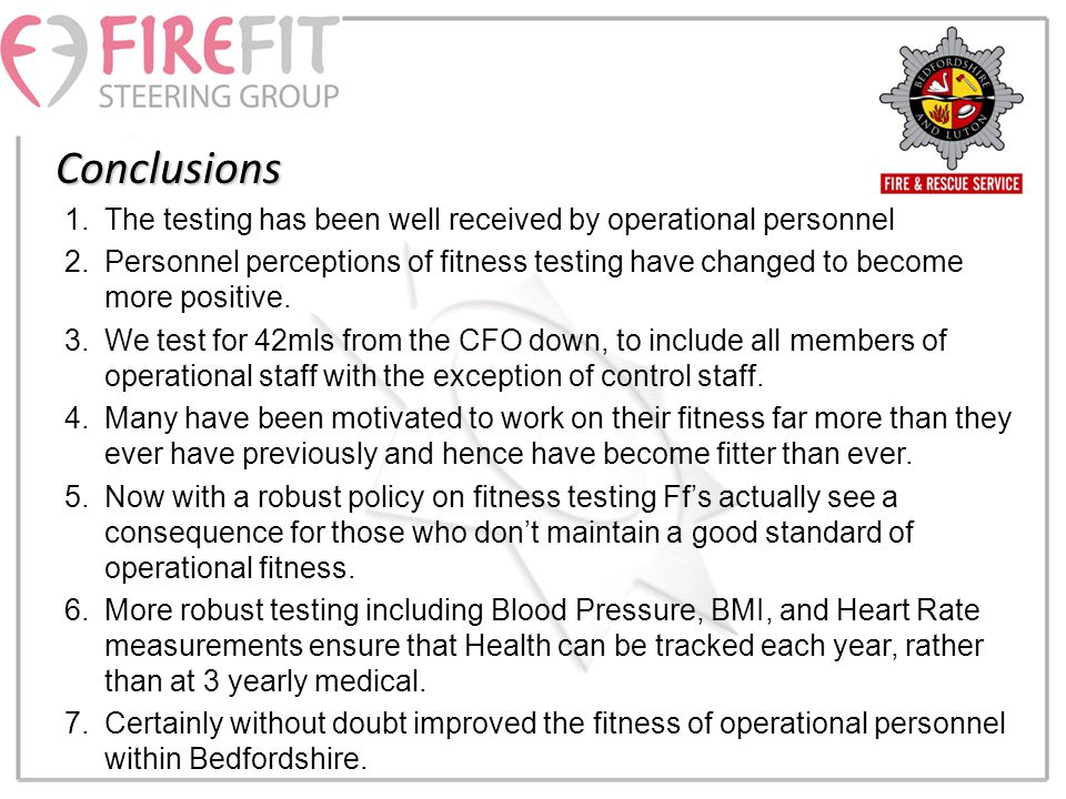 Conclusions 1.The testing has been well received by operational personnel 2.Personnel perceptions of fitness testing have changed to become more positive.