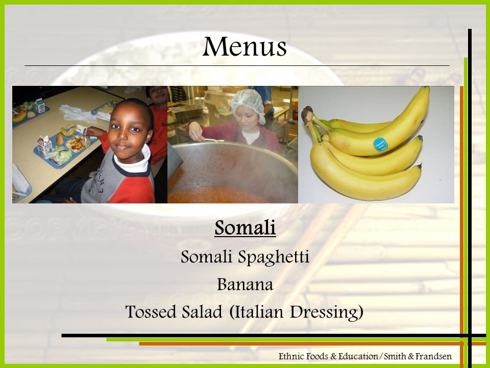 Ethnic Foods & Education/Smith & Frandsen Menus Somali Somali Spaghetti Banana Tossed Salad (Italian Dressing)