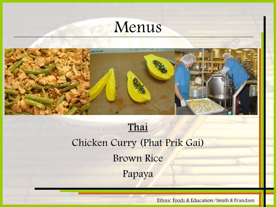 Ethnic Foods & Education/Smith & Frandsen Menus Thai Chicken Curry (Phat Prik Gai) Brown Rice Papaya