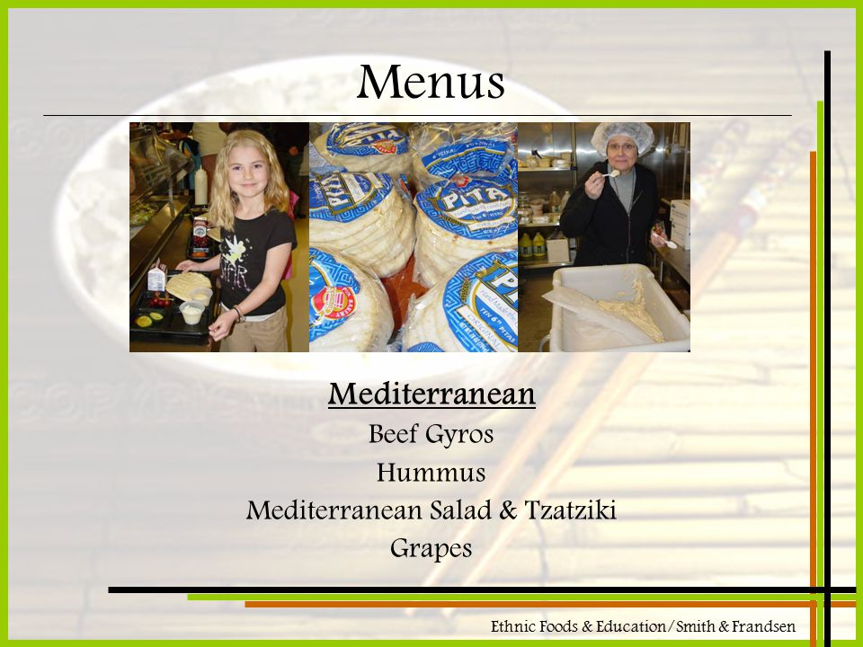Ethnic Foods & Education/Smith & Frandsen Menus Mediterranean Beef Gyros Hummus Mediterranean Salad & Tzatziki Grapes