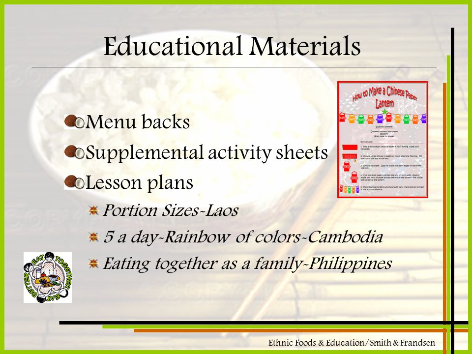 Ethnic Foods & Education/Smith & Frandsen Educational Materials Menu backs Supplemental activity sheets Lesson plans Portion Sizes-Laos 5 a day-Rainbo
