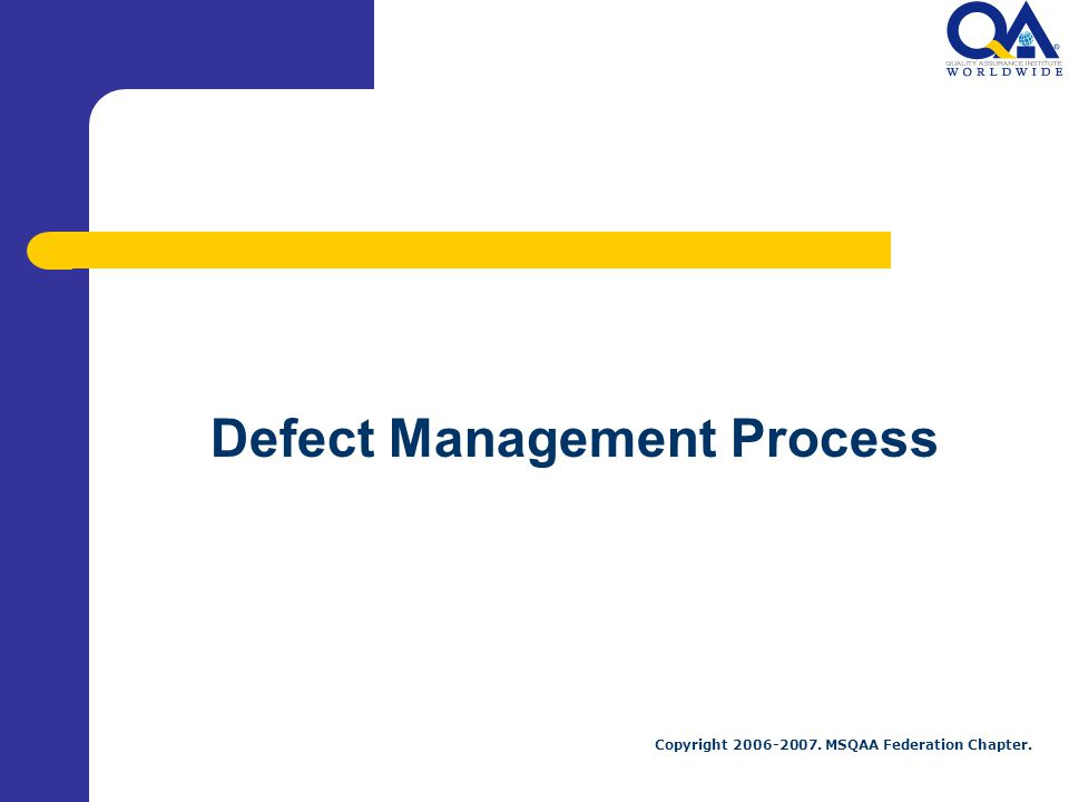 Copyright 2006-2007. MSQAA Federation Chapter. Defect Management Process