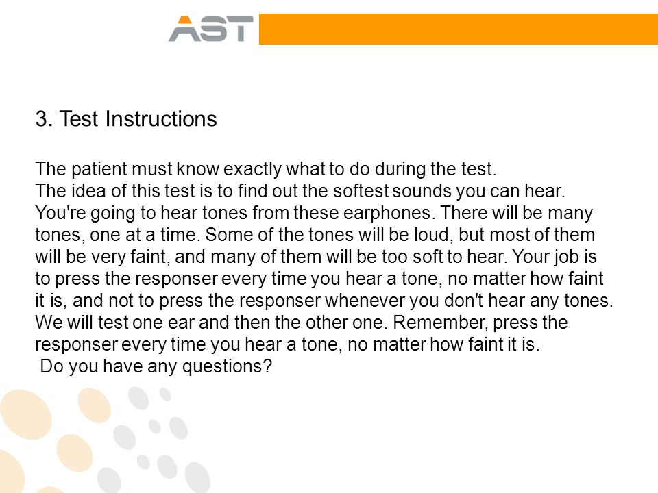 4.Orientation of the Patient The patient should be seated in a reasonably comfortable chair.