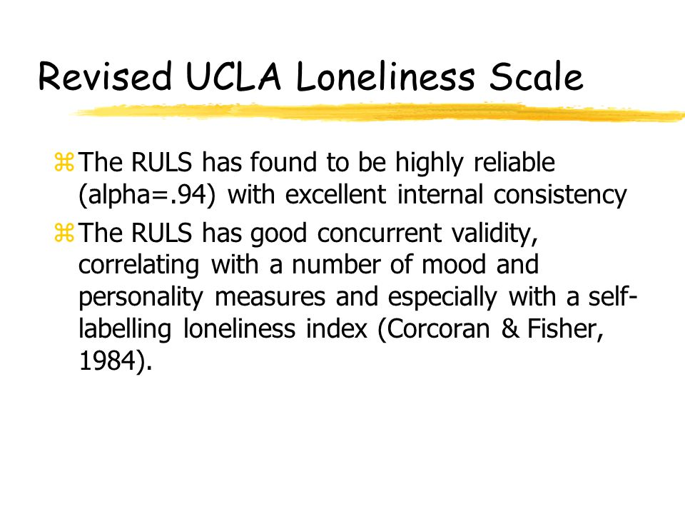 Methods z How did the researchers measure loneliness, self- esteem, social desirability, social anxiety, and self- consciousness