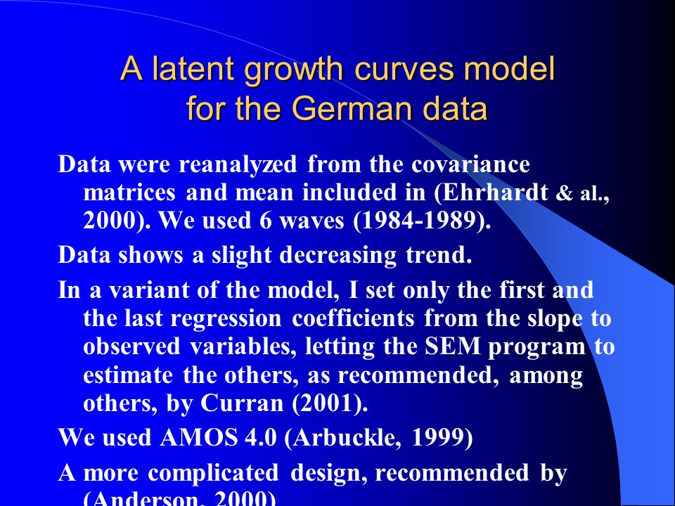A latent growth curves model for the German data Data were reanalyzed from the covariance matrices and mean included in (Ehrhardt & al., 2000).
