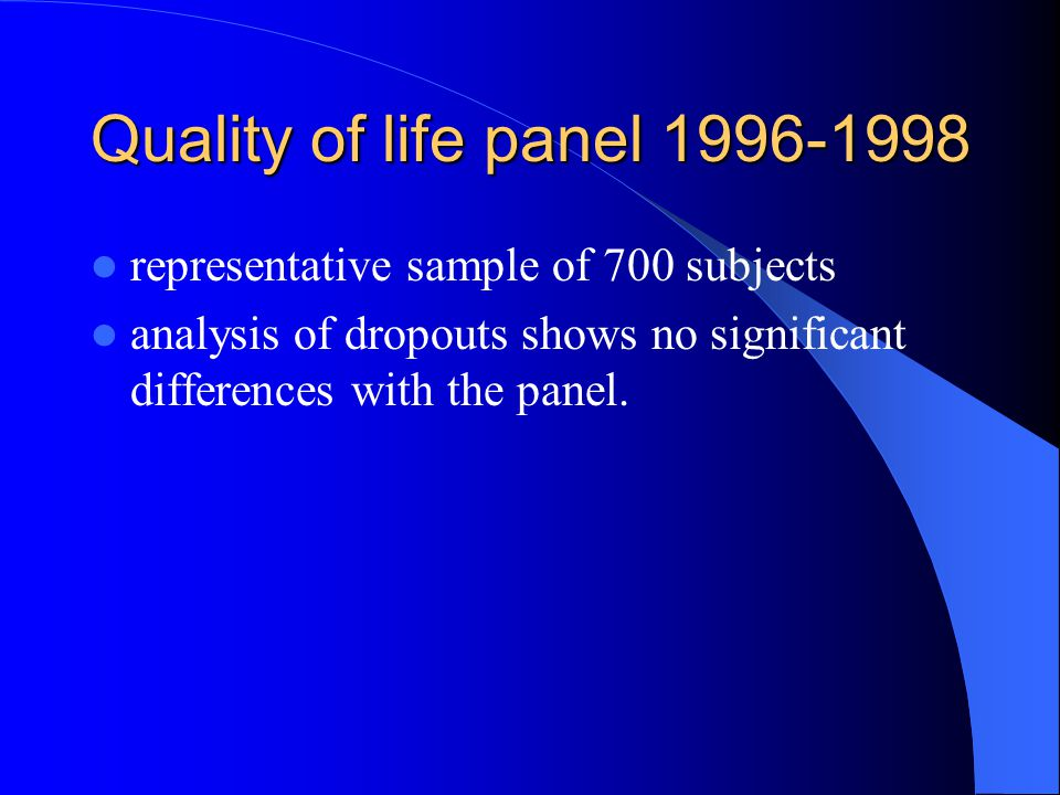 Quality of life panel 1996-1998 representative sample of 700 subjects analysis of dropouts shows no significant differences with the panel.