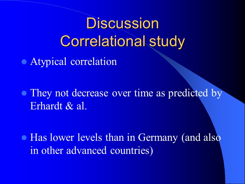Discussion Correlational study Atypical correlation They not decrease over time as predicted by Erhardt & al.