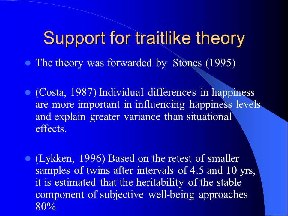 Support for statelike theory Veenhoven (1994, 1998) happiness is quite stable for the short term, but not in the long run, neither relatively nor absolutely