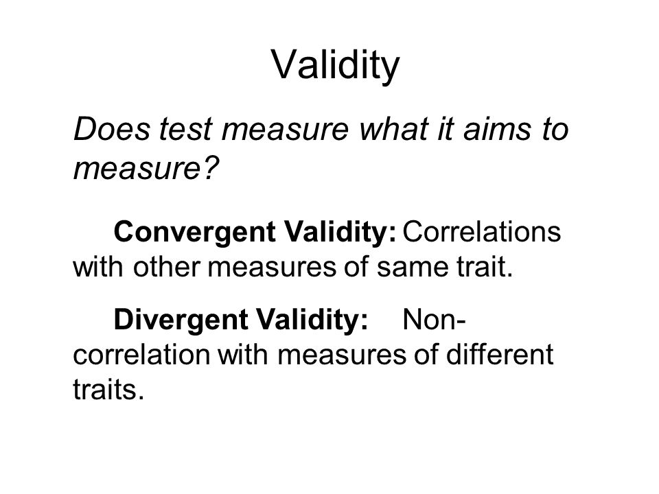 Validity Does test measure what it aims to measure.