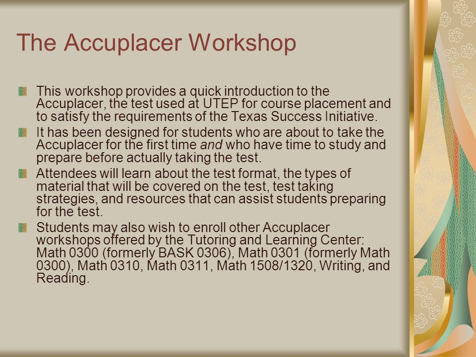 Math Section The Accuplacer will test your knowledge of Basic Math Elementary Algebra College Level Math
