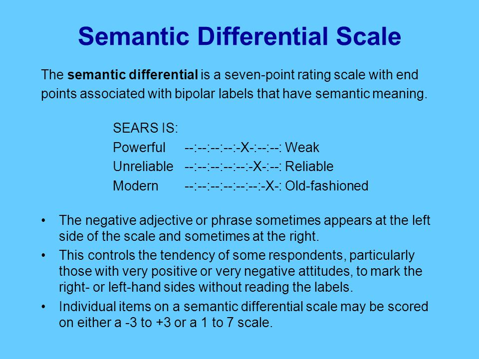 Semantic Differential Scale The semantic differential is a seven-point rating scale with end points associated with bipolar labels that have semantic meaning.