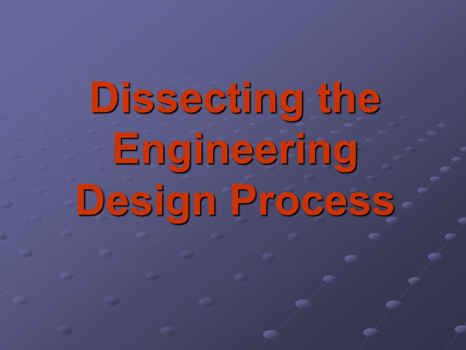 Dissecting the Engineering Design Process