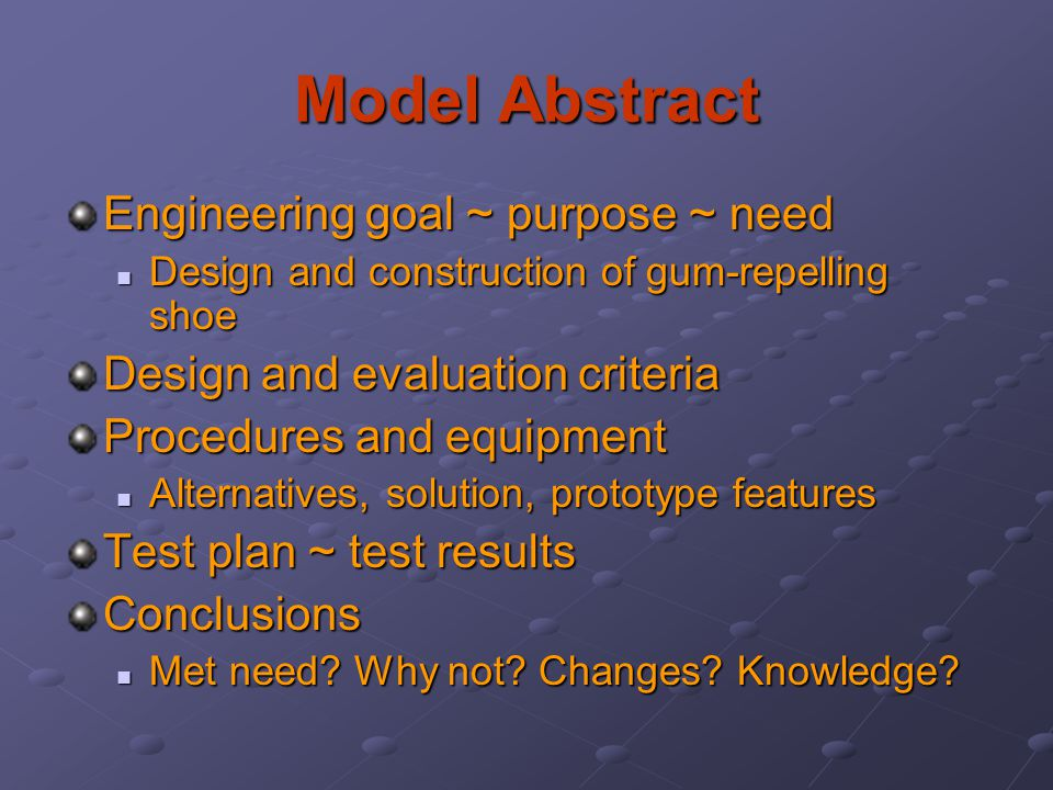 Model Abstract Engineering goal ~ purpose ~ need Design and construction of gum-repelling shoe Design and construction of gum-repelling shoe Design an