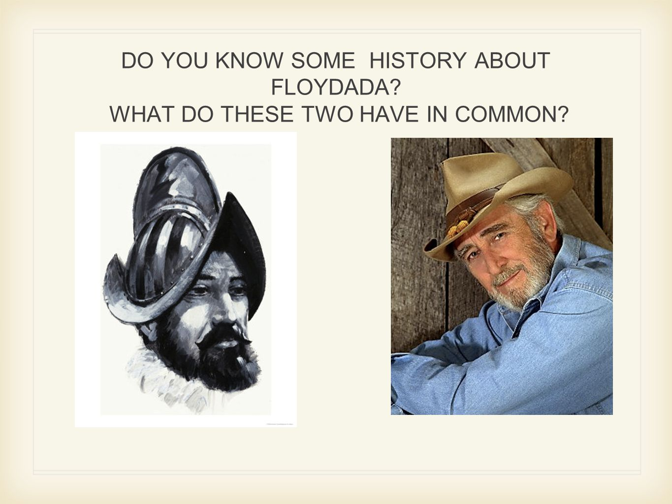 DO YOU KNOW SOME HISTORY ABOUT FLOYDADA? WHAT DO THESE TWO HAVE IN COMMON? F
