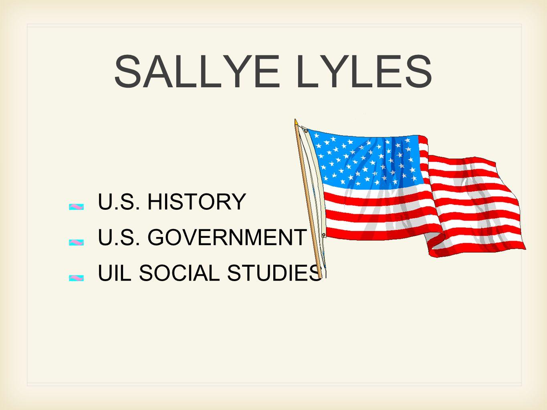 SALLYE LYLES U.S. HISTORY U.S. GOVERNMENT UIL SOCIAL STUDIES