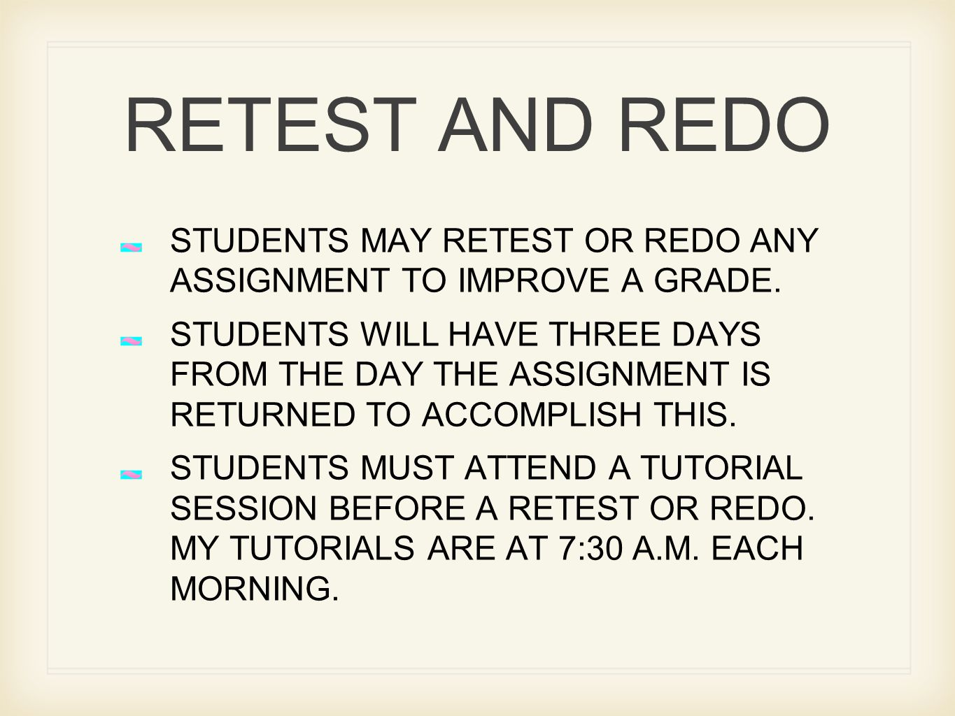 RETEST AND REDO STUDENTS MAY RETEST OR REDO ANY ASSIGNMENT TO IMPROVE A GRADE. STUDENTS WILL HAVE THREE DAYS FROM THE DAY THE ASSIGNMENT IS RETURNED T