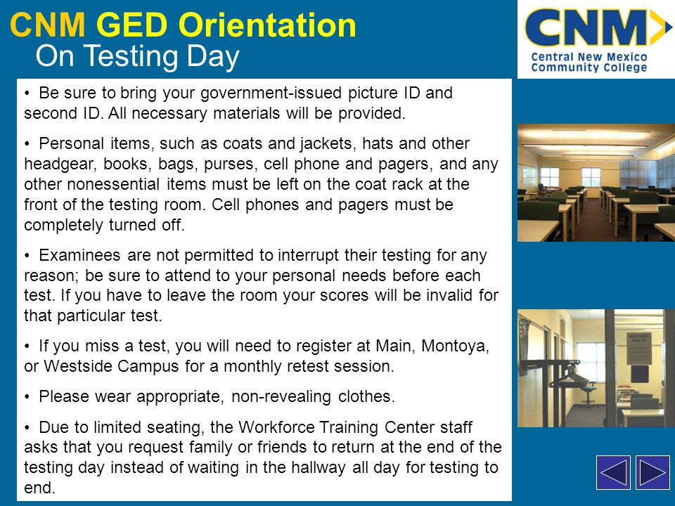 CNM GED Orientation On Testing Day Be sure to bring your government-issued picture ID and second ID.