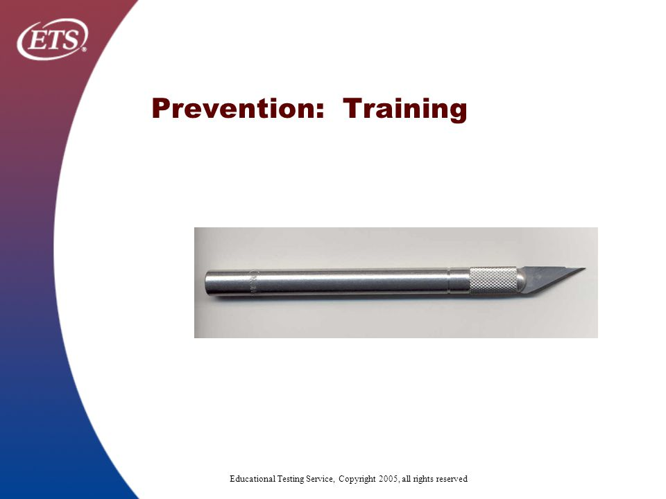 Educational Testing Service, Copyright 2005, all rights reserved Prevention: Training