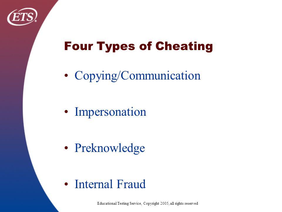 Educational Testing Service, Copyright 2005, all rights reserved Copying remains the most common form of gaining an unfair advantage Courtesy http://www.clipartheaven.com/clipart/education_&_schools/cartoons/cheating_on_test.gif