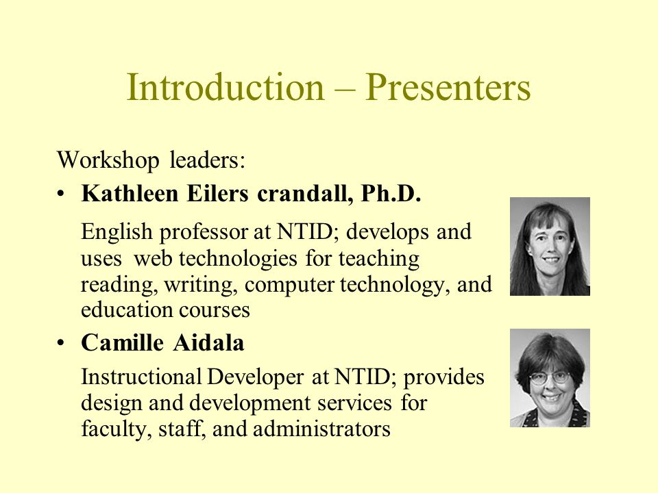 Introduction – Presenters Workshop leaders: Kathleen Eilers crandall, Ph.D. English professor at NTID; develops and uses web technologies for teaching