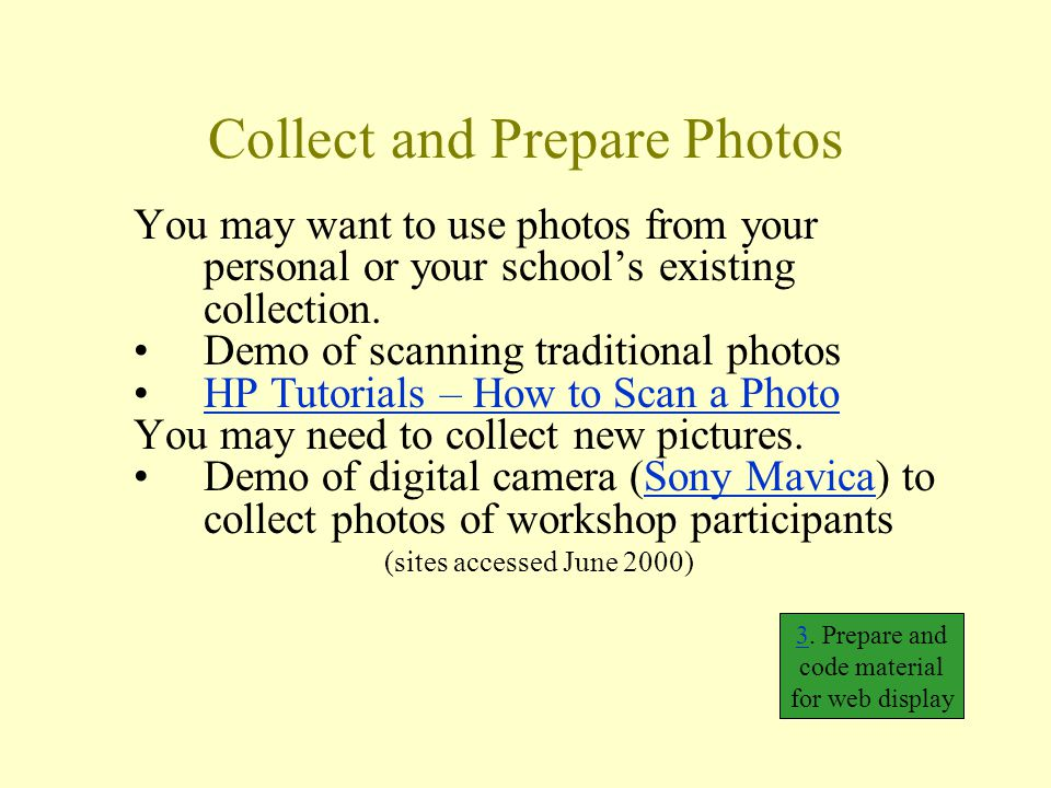 Collect and Prepare Photos You may want to use photos from your personal or your school's existing collection.
