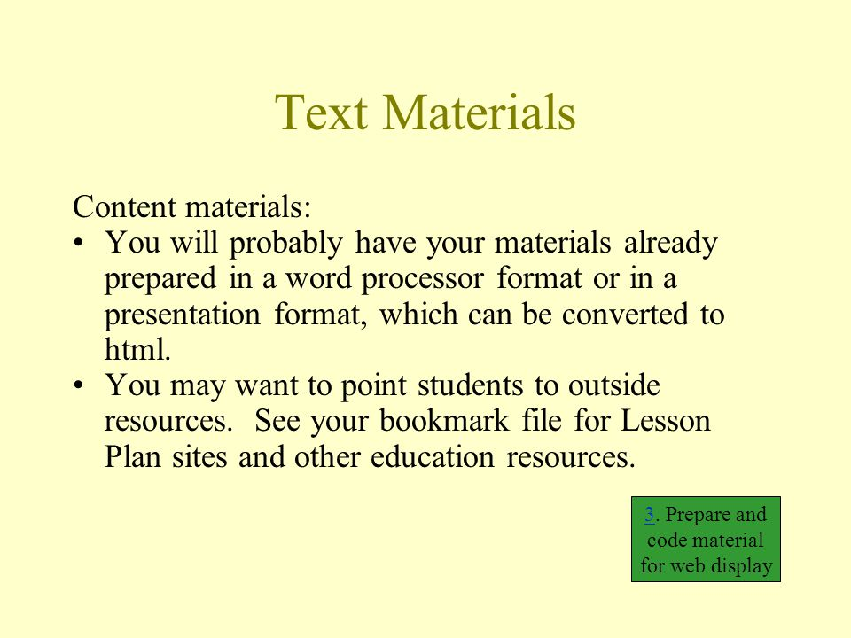 Text Materials Content materials: You will probably have your materials already prepared in a word processor format or in a presentation format, which
