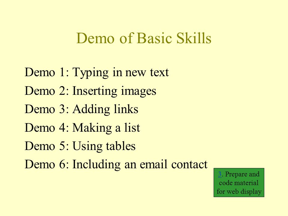 Demo of Basic Skills Demo 1: Typing in new text Demo 2: Inserting images Demo 3: Adding links Demo 4: Making a list Demo 5: Using tables Demo 6: Inclu