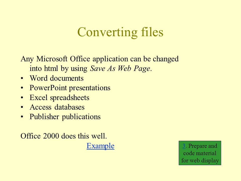 Converting files Any Microsoft Office application can be changed into html by using Save As Web Page. Word documents PowerPoint presentations Excel sp