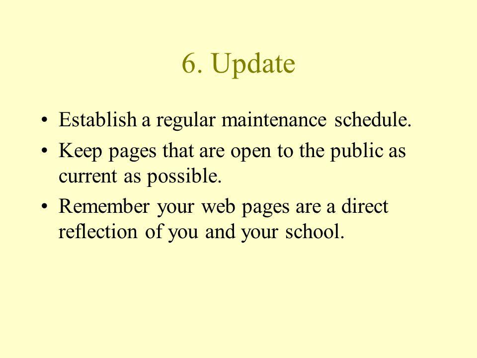 6. Update Establish a regular maintenance schedule.