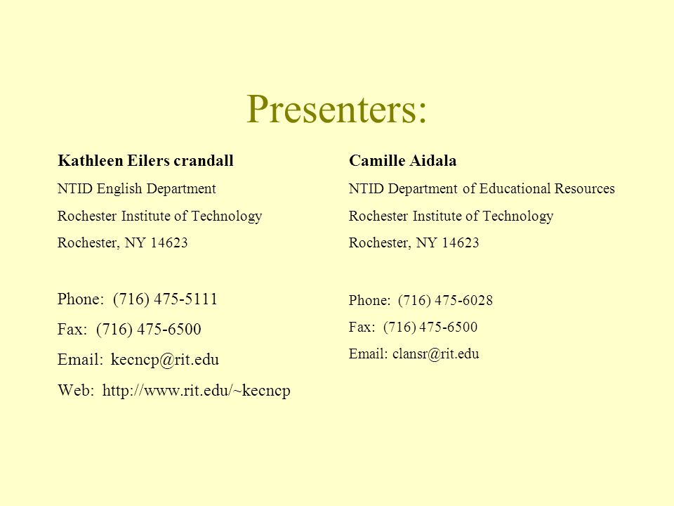 Presenters: Kathleen Eilers crandall NTID English Department Rochester Institute of Technology Rochester, NY 14623 Phone: (716) 475-5111 Fax: (716) 475-6500 Email: kecncp@rit.edu Web: http://www.rit.edu/~kecncp Camille Aidala NTID Department of Educational Resources Rochester Institute of Technology Rochester, NY 14623 Phone: (716) 475-6028 Fax: (716) 475-6500 Email: clansr@rit.edu