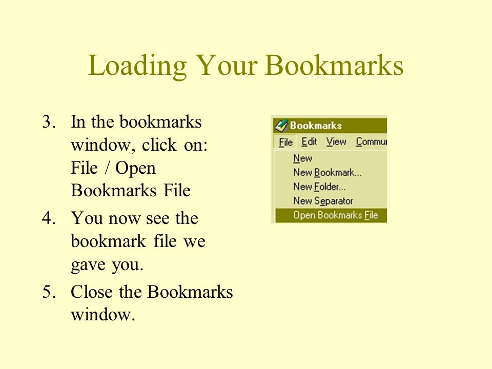 Loading Your Bookmarks 3.In the bookmarks window, click on: File / Open Bookmarks File 4.You now see the bookmark file we gave you. 5.Close the Bookma