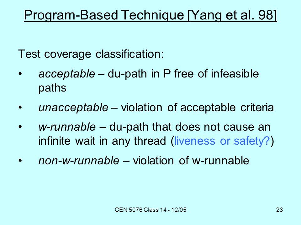 CEN 5076 Class 14 - 12/0523 Program-Based Technique [Yang et al. 98] Test coverage classification: acceptable – du-path in P free of infeasible paths