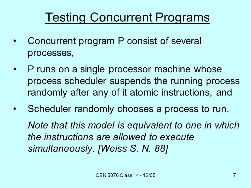 CEN 5076 Class 14 - 12/058 Testing Concurrent Programs Sequential approach - one program run per test case.