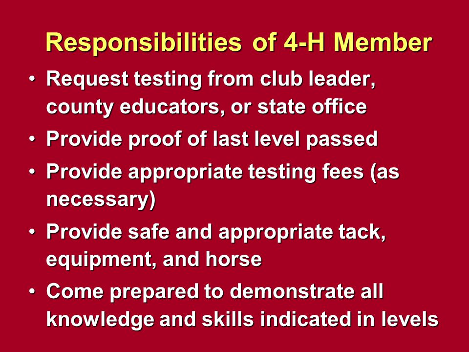 Responsibilities of 4-H Member Request testing from club leader, county educators, or state officeRequest testing from club leader, county educators,