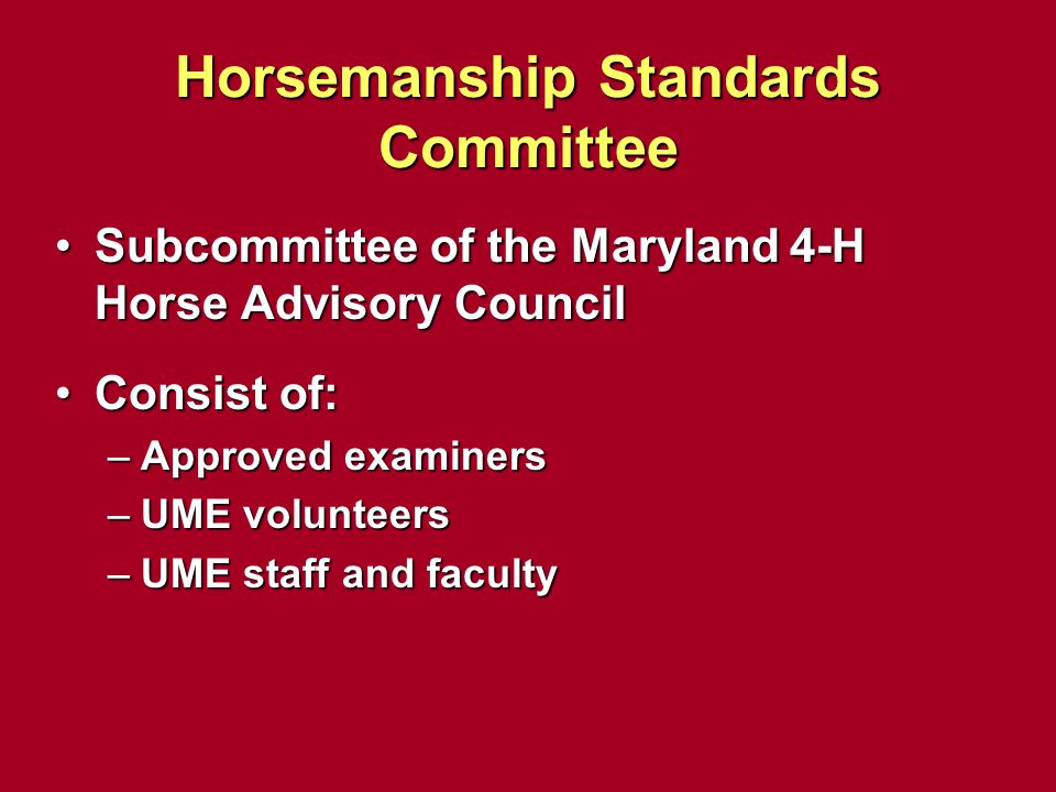 Horsemanship Standards Committee Subcommittee of the Maryland 4-H Horse Advisory CouncilSubcommittee of the Maryland 4-H Horse Advisory Council Consis