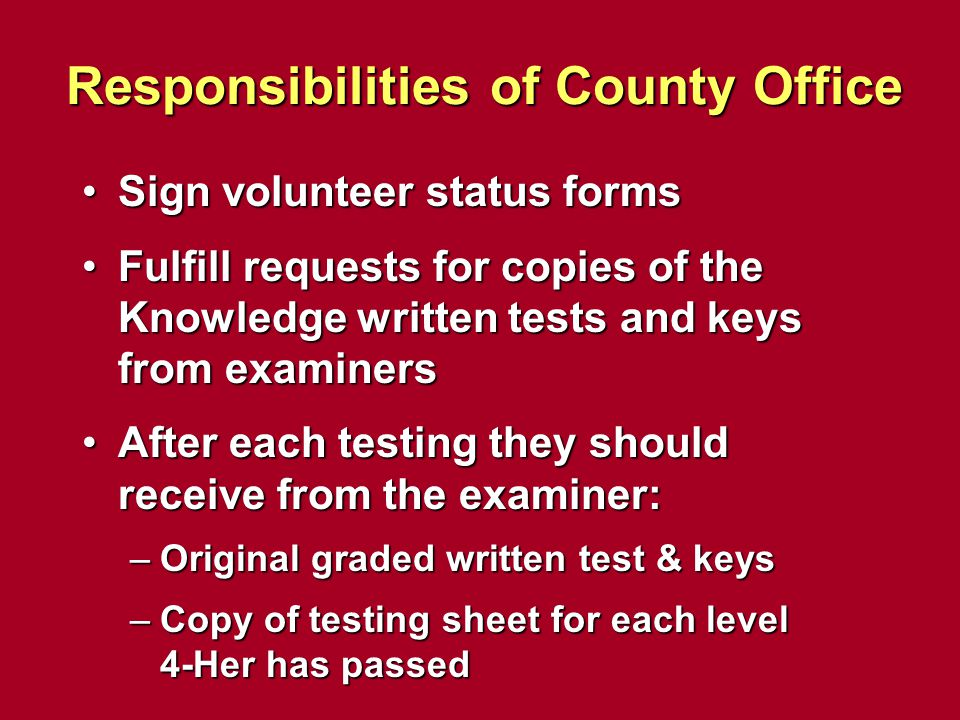 Responsibilities of County Office Sign volunteer status formsSign volunteer status forms Fulfill requests for copies of the Knowledge written tests an