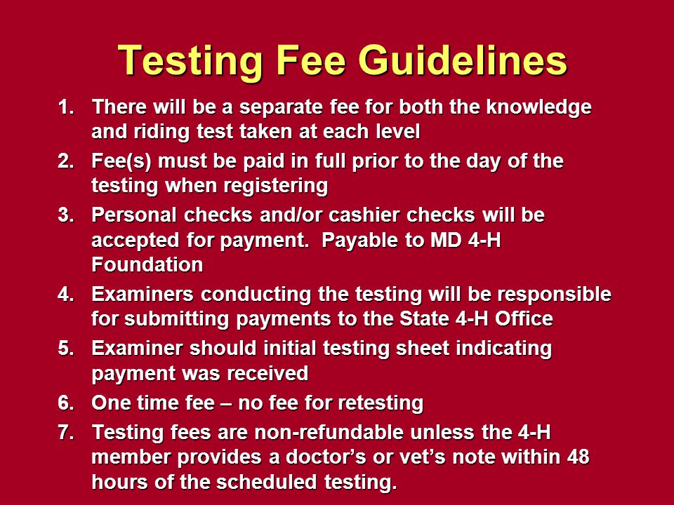 Testing Fee Guidelines 1.There will be a separate fee for both the knowledge and riding test taken at each level 2.Fee(s) must be paid in full prior t