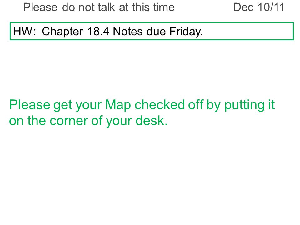 Please do not talk at this timeDec 10/11 HW: Chapter 18.4 Notes due Friday.