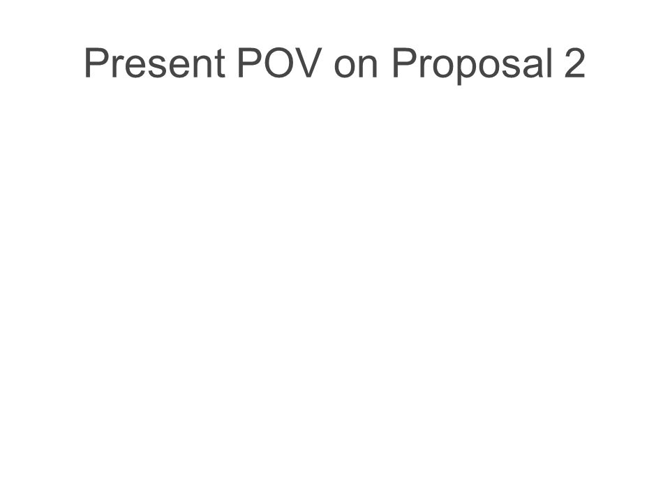 Present POV on Proposal 2