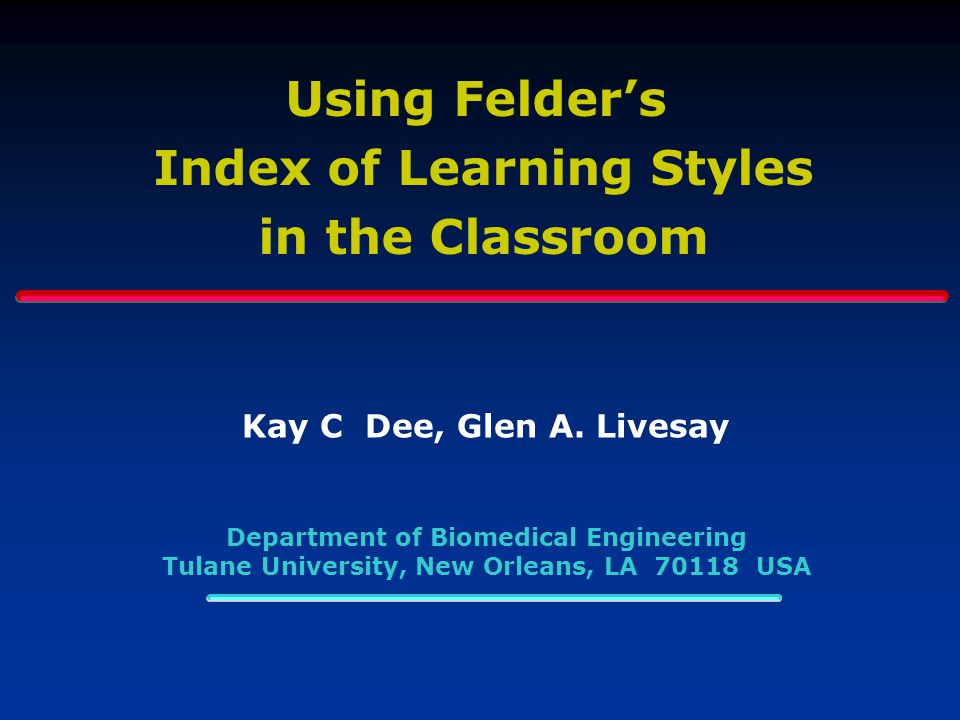Using Felder's Index of Learning Styles in the Classroom Kay C Dee, Glen A.