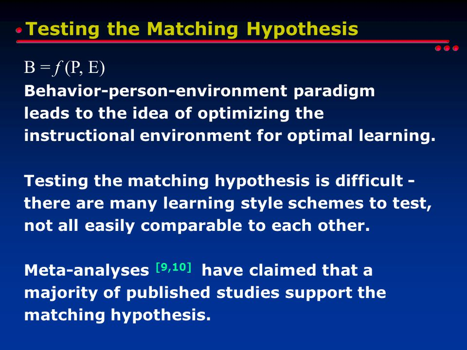 Testing the Matching Hypothesis B = f (P, E) Behavior-person-environment paradigm leads to the idea of optimizing the instructional environment for op