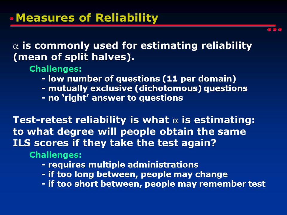 Measures of Reliability  is commonly used for estimating reliability (mean of split halves).