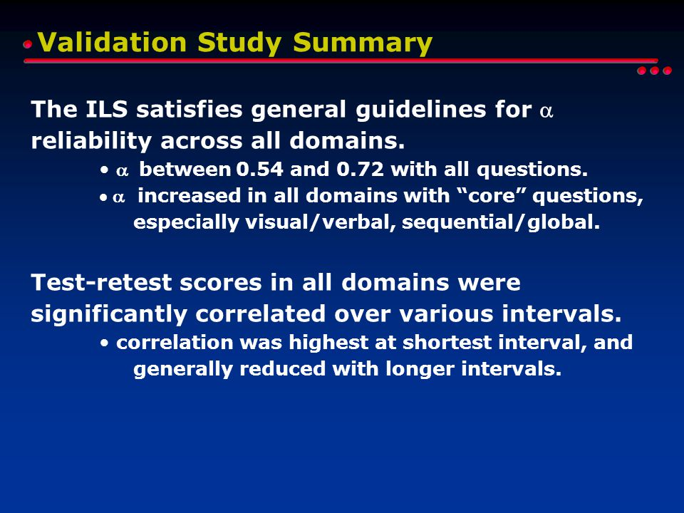 Validation Study Summary The ILS satisfies general guidelines for  reliability across all domains. between 0.54 and 0.72 with all questions.  i
